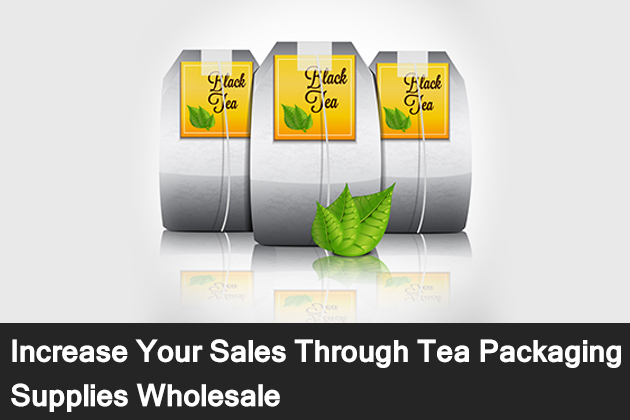 Increase Your Sales Through Tea Packaging Supplies Wholesale